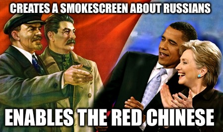 CREATES A SMOKESCREEN ABOUT RUSSIANS ENABLES THE RED CHINESE | image tagged in commies | made w/ Imgflip meme maker