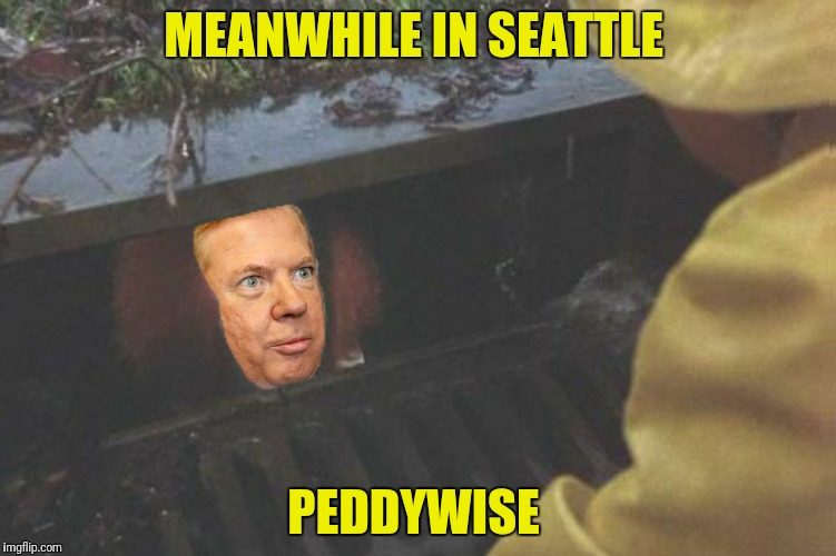 Former Seattle mayor discovers new calling | MEANWHILE IN SEATTLE PEDDYWISE | image tagged in ped murray,pennywise,peddywise | made w/ Imgflip meme maker