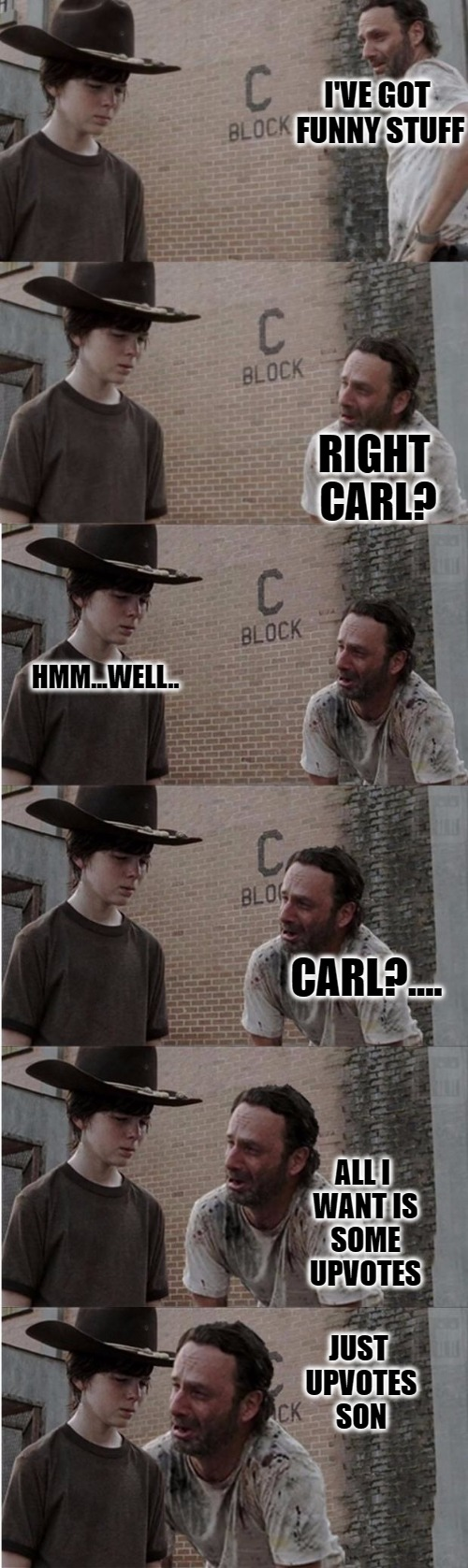 Rick and Carl Longer Meme | I'VE GOT FUNNY STUFF JUST UPVOTES SON RIGHT CARL? HMM...WELL.. CARL?.... ALL I WANT IS SOME UPVOTES | image tagged in memes,rick and carl longer | made w/ Imgflip meme maker
