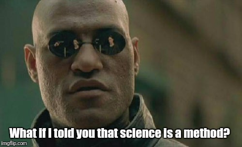 Science is a Method | What if I told you that science is a method? | image tagged in memes,donald trump,republicans,democrats,denial,science | made w/ Imgflip meme maker
