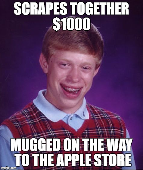 Bad Luck Brian Meme | SCRAPES TOGETHER $1000 MUGGED ON THE WAY TO THE APPLE STORE | image tagged in memes,bad luck brian | made w/ Imgflip meme maker