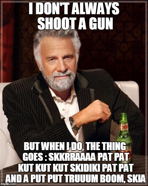 The Most Interesting Man In The World is a Roadman Shaq fan | I DON'T ALWAYS SHOOT A GUN BUT WHEN I DO, THE THING GOES : SKKRRAAAA PAT PAT KUT KUT KUT SKIDIKI PAT PAT AND A PUT PUT TRUUUM BOOM, SKIA | image tagged in memes,the most interesting man in the world,roadman shaq,fire in the booth | made w/ Imgflip meme maker
