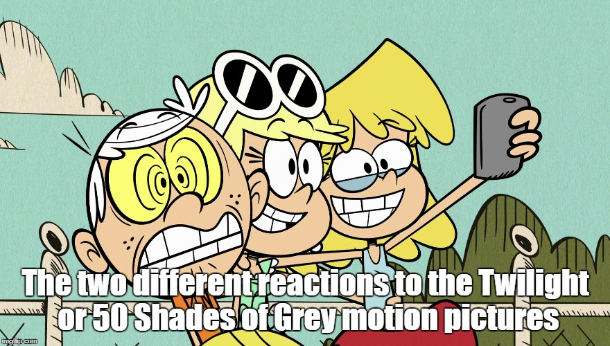 The two different reactions to the Twilight or 50 Shades of Grey motion pictures | image tagged in the loud house | made w/ Imgflip meme maker