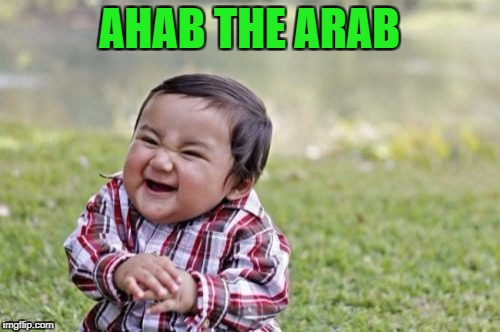 Evil Toddler Meme | AHAB THE ARAB | image tagged in memes,evil toddler | made w/ Imgflip meme maker