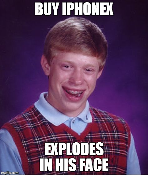 Bad Luck Brian Meme | BUY IPHONEX EXPLODES IN HIS FACE | image tagged in memes,bad luck brian | made w/ Imgflip meme maker