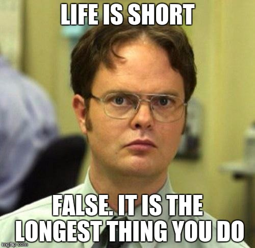 very true | LIFE IS SHORT FALSE. IT IS THE LONGEST THING YOU DO | image tagged in false,deth_by_dodo,funny,dank memes,life,memes | made w/ Imgflip meme maker
