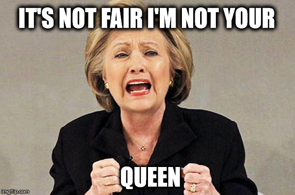 IT'S NOT FAIR I'M NOT YOUR QUEEN | made w/ Imgflip meme maker
