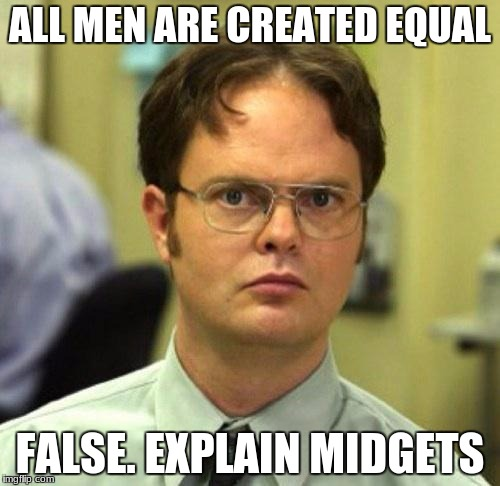 and giants  | ALL MEN ARE CREATED EQUAL FALSE. EXPLAIN MIDGETS | image tagged in false,memes,deth_by_dodo,funny,dank memes | made w/ Imgflip meme maker