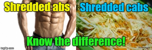 Shredded abs Know the difference! Shredded cabs | made w/ Imgflip meme maker