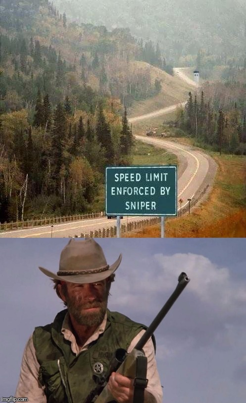 SPEED LIMIT ENFORCED BY SNIPER NEXT 3000 MILES | image tagged in memes,speeding,speed limit,chuck norris,road trip,no captions | made w/ Imgflip meme maker