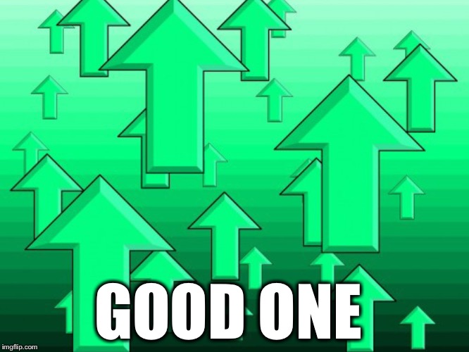 Green Arrows | GOOD ONE | image tagged in green arrows | made w/ Imgflip meme maker