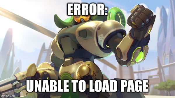 Current Outlook - Overwatch | ERROR: UNABLE TO LOAD PAGE | image tagged in current outlook - overwatch | made w/ Imgflip meme maker