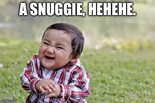 Evil Toddler Meme | A SNUGGIE, HEHEHE. | image tagged in memes,evil toddler | made w/ Imgflip meme maker