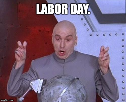 Dr Evil Laser Meme | LABOR DAY. | image tagged in memes,dr evil laser | made w/ Imgflip meme maker