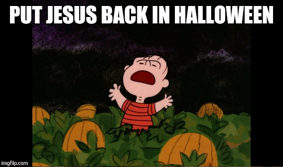 PUT JESUS BACK IN HALLOWEEN | made w/ Imgflip meme maker