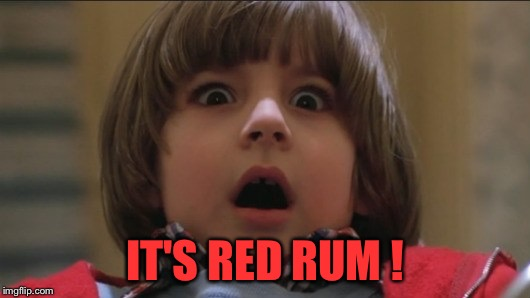 IT'S RED RUM ! | made w/ Imgflip meme maker