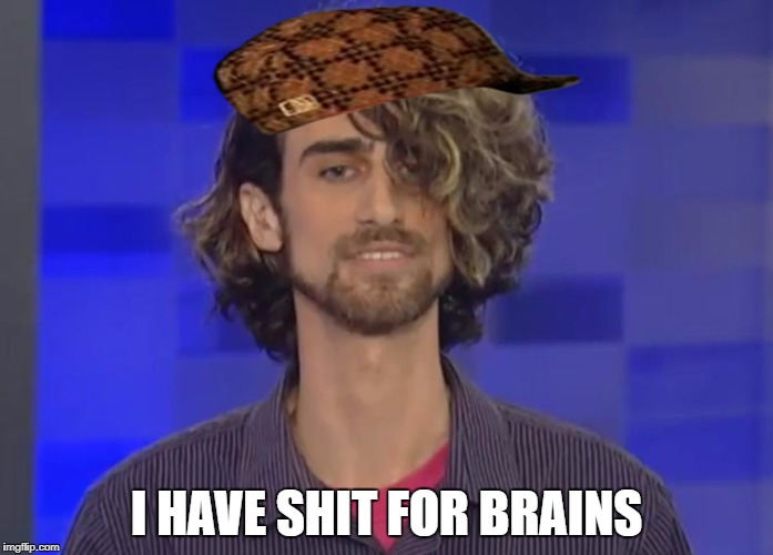 I HAVE SHIT FOR BRAINS | image tagged in issacon,scumbag | made w/ Imgflip meme maker