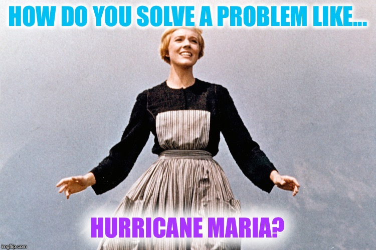 How do you take a cloud and pin it down? | HOW DO YOU SOLVE A PROBLEM LIKE... HURRICANE MARIA? | image tagged in hurricane,hurricane maria,sound of music | made w/ Imgflip meme maker