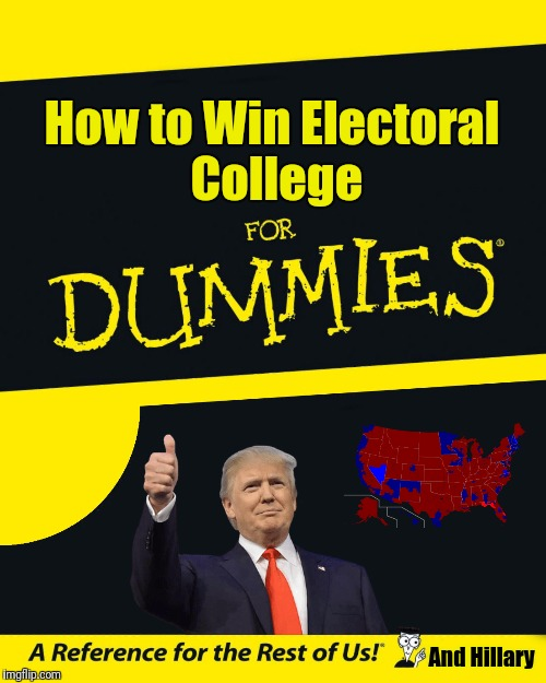 If only there was a formula... | How to Win Electoral College And Hillary | image tagged in hillary clinton,donald trump,electoral college | made w/ Imgflip meme maker