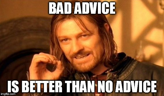 One Does Not Simply Meme | BAD ADVICE IS BETTER THAN NO ADVICE | image tagged in memes,one does not simply | made w/ Imgflip meme maker