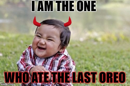 Evil Toddler Meme | I AM THE ONE WHO ATE THE LAST OREO | image tagged in memes,evil toddler | made w/ Imgflip meme maker
