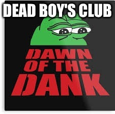 DEAD BOY'S CLUB | made w/ Imgflip meme maker