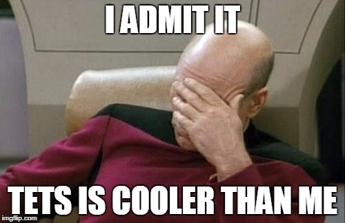 Captain Picard Facepalm Meme | I ADMIT IT TETS IS COOLER THAN ME | image tagged in memes,captain picard facepalm | made w/ Imgflip meme maker