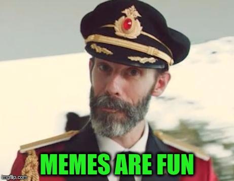 Captain Obvious | MEMES ARE FUN | image tagged in captain obvious,memes,funny,funny memes,memeing | made w/ Imgflip meme maker