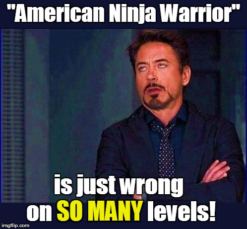"""American Ninja Warrior"" is just wrong on SO MANY levels! SO MANY 