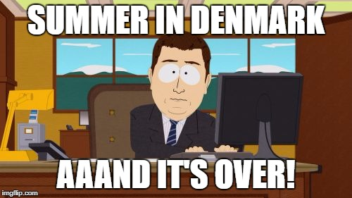 It fell on a Thursday this year | SUMMER IN DENMARK AAAND IT'S OVER! | image tagged in memes,aaaaand its gone | made w/ Imgflip meme maker