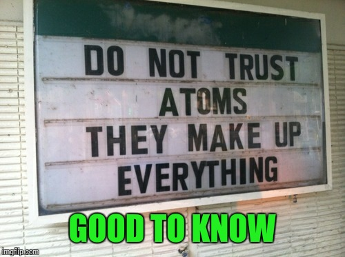 GOOD TO KNOW | image tagged in sir_unknown,signs/billboards,dank memes | made w/ Imgflip meme maker
