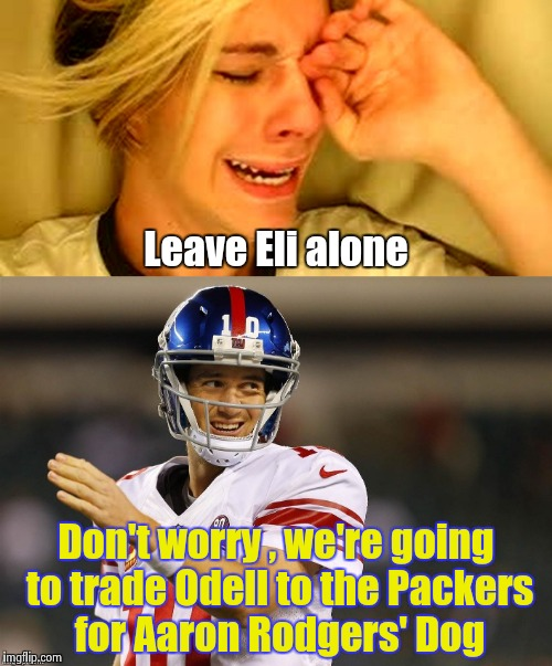 At least the Dog doesn't have Butterfingers | Leave Eli alone Don't worry , we're going to trade Odell to the Packers for Aaron Rodgers' Dog | image tagged in eli manning,nfl,dog week,player | made w/ Imgflip meme maker