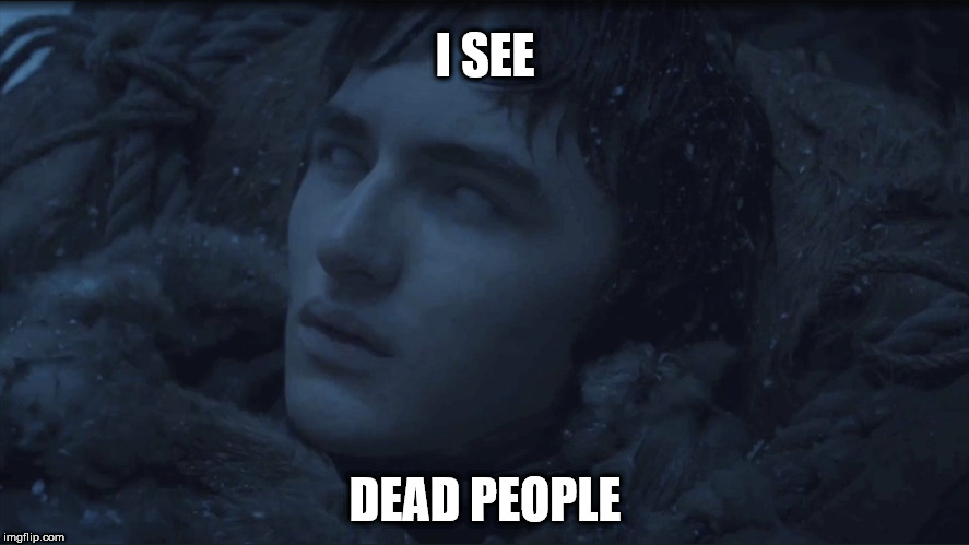 I SEE DEAD PEOPLE | image tagged in game of thrones | made w/ Imgflip meme maker