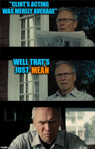 "Bad Eastwood Pun | ""CLINT'S ACTING WAS MERELY AVERAGE"" WELL THAT'S JUST MEAN 