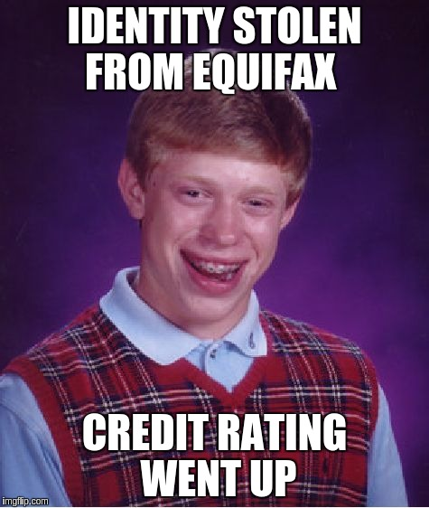 Bad Luck Brian Meme | IDENTITY STOLEN FROM EQUIFAX CREDIT RATING WENT UP | image tagged in memes,bad luck brian | made w/ Imgflip meme maker