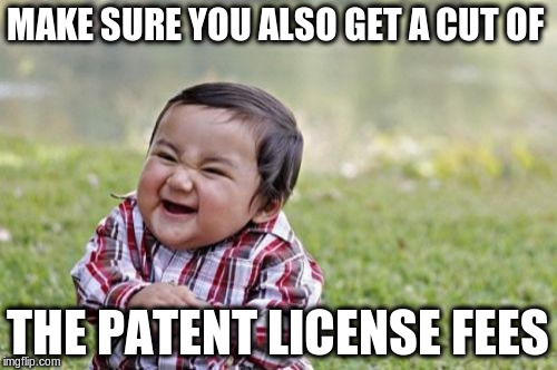 Evil Toddler Meme | MAKE SURE YOU ALSO GET A CUT OF THE PATENT LICENSE FEES | image tagged in memes,evil toddler | made w/ Imgflip meme maker