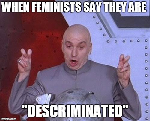 "Dr Evil Laser Meme | WHEN FEMINISTS SAY THEY ARE ""DESCRIMINATED"" 