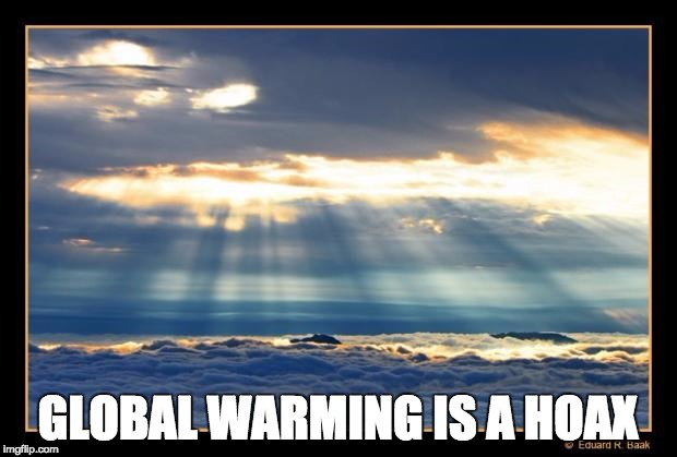 | GLOBAL WARMING IS A HOAX | image tagged in global war,hoax | made w/ Imgflip meme maker