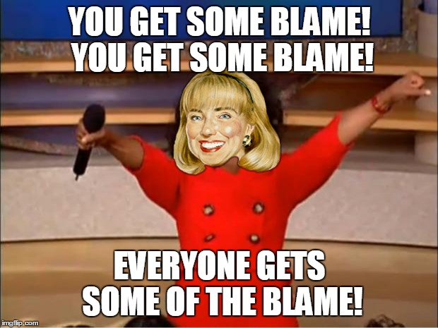Oprah You Get A Meme | YOU GET SOME BLAME! YOU GET SOME BLAME! EVERYONE GETS SOME OF THE BLAME! | image tagged in memes,oprah you get a | made w/ Imgflip meme maker