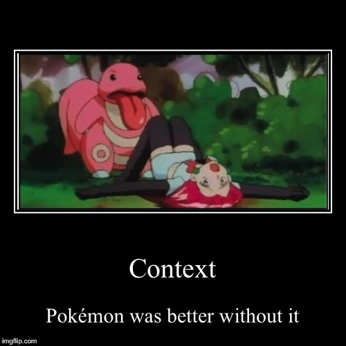 Context | Pokémon was better without it | image tagged in funny,demotivationals | made w/ Imgflip demotivational maker