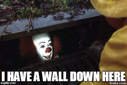 C'MON DOWN | I HAVE A WALL DOWN HERE | image tagged in it clown | made w/ Imgflip meme maker