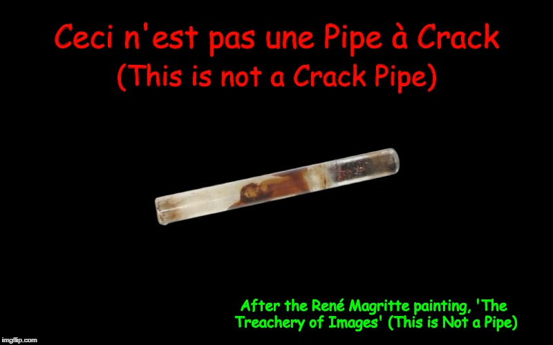 This is not a Crack Pipe | image tagged in this is not a crack pipe,this is not a pipe,magritte,pipe,funny | made w/ Imgflip meme maker