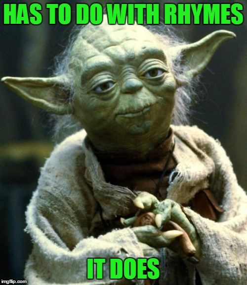 Star Wars Yoda Meme | HAS TO DO WITH RHYMES IT DOES | image tagged in memes,star wars yoda | made w/ Imgflip meme maker