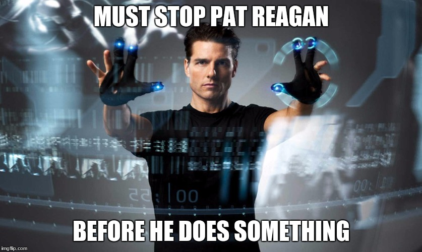 MUST STOP PAT REAGAN BEFORE HE DOES SOMETHING | image tagged in minority report | made w/ Imgflip meme maker