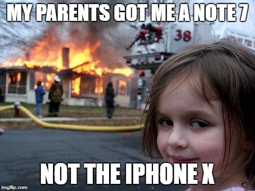 Disaster Girl Meme | MY PARENTS GOT ME A NOTE 7 NOT THE IPHONE X | image tagged in memes,disaster girl | made w/ Imgflip meme maker