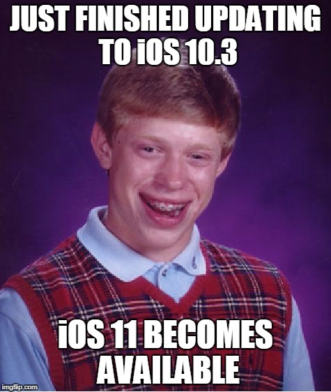 Bad Luck Brian Meme | JUST FINISHED UPDATING TO iOS 10.3 iOS 11 BECOMES AVAILABLE | image tagged in memes,bad luck brian | made w/ Imgflip meme maker