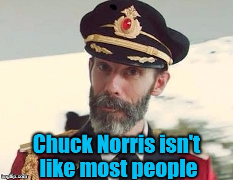 Captain Obvious | Chuck Norris isn't like most people | image tagged in captain obvious | made w/ Imgflip meme maker