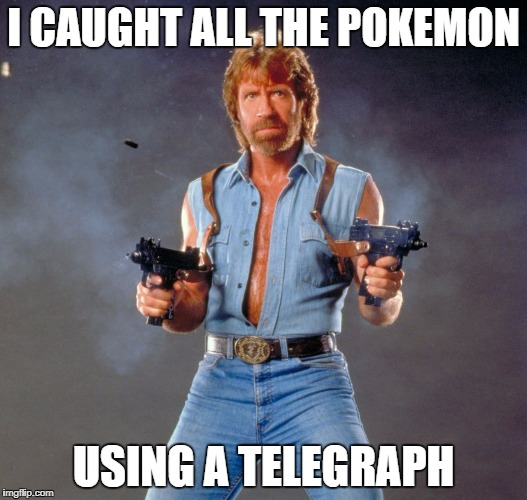 Chuck Norris Guns Meme | I CAUGHT ALL THE POKEMON USING A TELEGRAPH | image tagged in memes,chuck norris guns,chuck norris | made w/ Imgflip meme maker