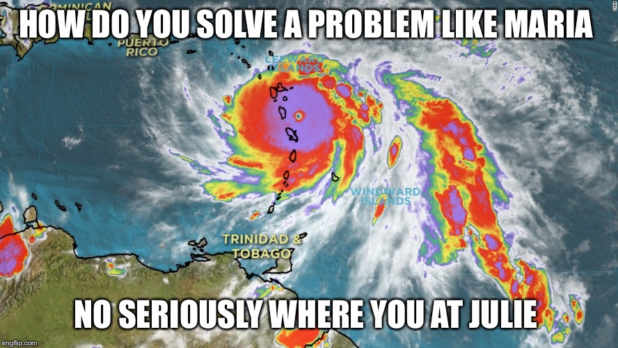 HOW DO YOU SOLVE A PROBLEM LIKE MARIA NO SERIOUSLY WHERE YOU AT JULIE | image tagged in hurricane maria | made w/ Imgflip meme maker