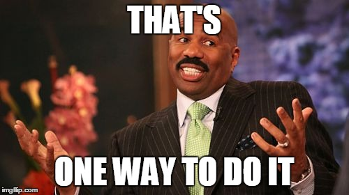 Steve Harvey Meme | THAT'S ONE WAY TO DO IT | image tagged in memes,steve harvey | made w/ Imgflip meme maker